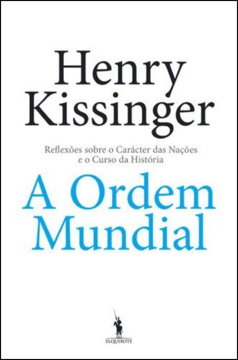 A Ordem Mundial - Reflexões sobre o Carácter das Nações e o Curso da História