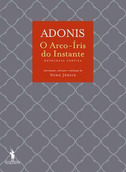 O Arco-Íris do Instante - Antologia Poética de Adonis