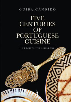 Five Centuries of Portuguese Cuisine ? 20 recipes with History