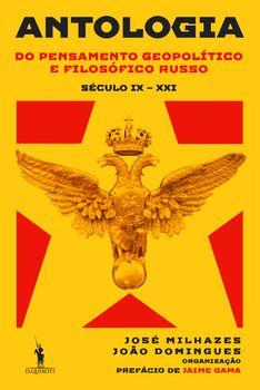Antologia do Pensamento Geopolítico e Filosófico Russo (Século IX ? Século XXI)
