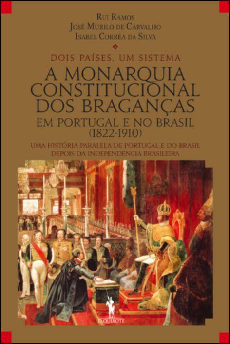 A Monarquia Constitucional dos Braganças em Portugal e no Brasil (1822-1910)