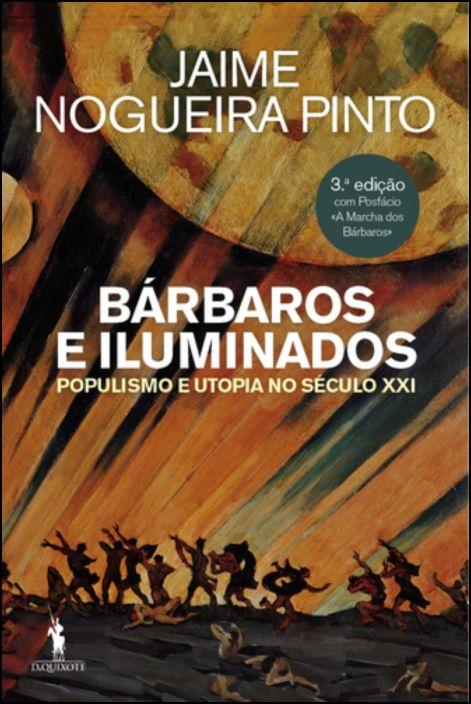 Bárbaros e Iluminados - Populismo e Utopia no Século XXI
