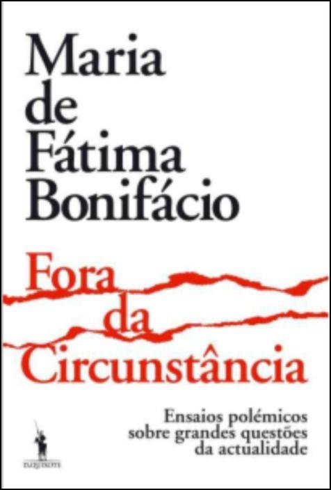 Fora da Circunstância: ensaios polémicos sobre grandes questões da actualidade