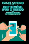 Do Telemóvel para o Mundo - Pais e Adolescentes no Tempo da Internet