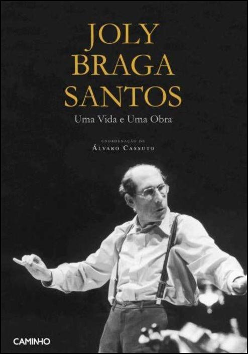 Joly Braga Santos - Uma Vida e Uma Obra