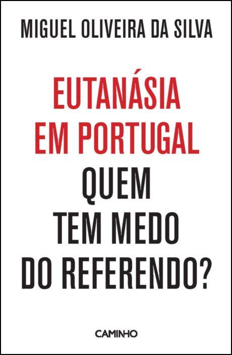 Eutanásia em Portugal - Quem Tem Medo do Referendo?