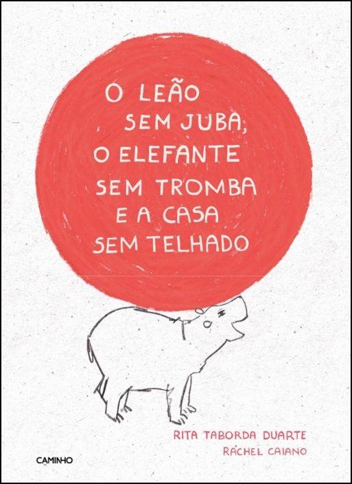 O Leão Sem Juba, O Elefante Sem Tromba e A Casa Sem Telhado