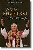 O Papa Bento XVI - O Guardião da Fé