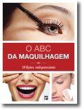 O ABC da Maquilhagem: 58 Lições Indispensáveis