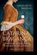 Catarina de Bragança - Princesa de Portugal, Rainha de Inglaterra
