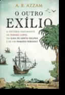 O Outro Exílio: a história fascinante de Fernão Lopes, da Ilha de Santa Helena e de um paraíso perdido