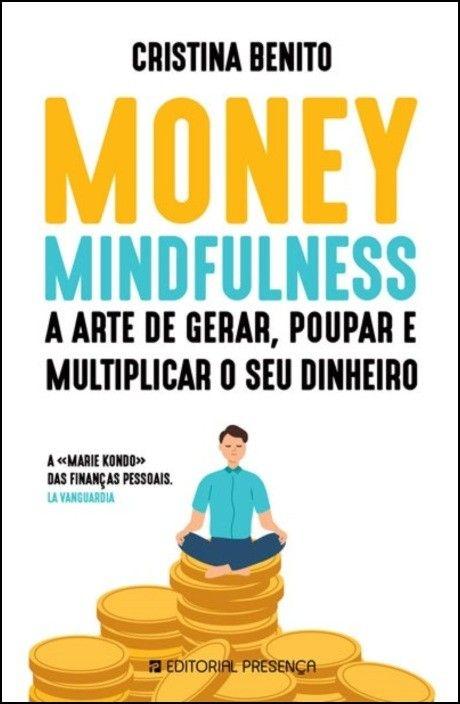 Money Mindfulness: a arte de gerar, poupar e multiplicar o seu dinheiro