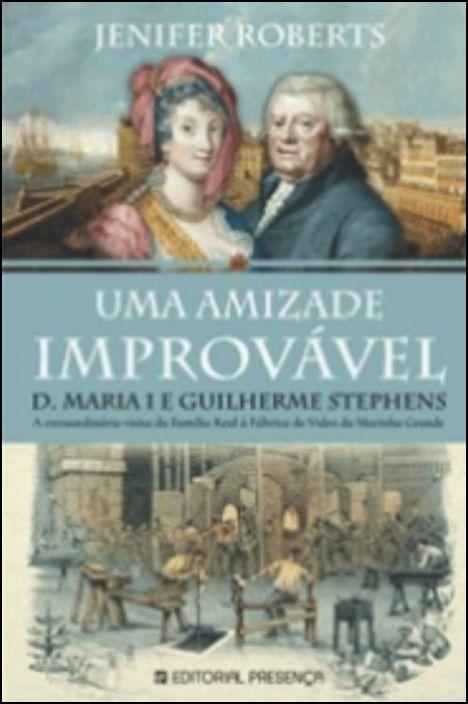 Uma Amizade Improvável - D. Maria I e Guilherme Stephens