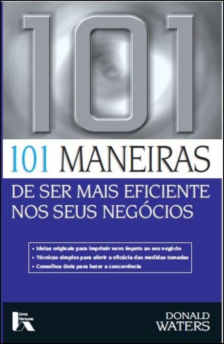 101 Maneiras de Ser Mais Eficiente Nos Seus Negócios
