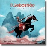 D. Sebastião- O Menino que foi Rei de Portugal
