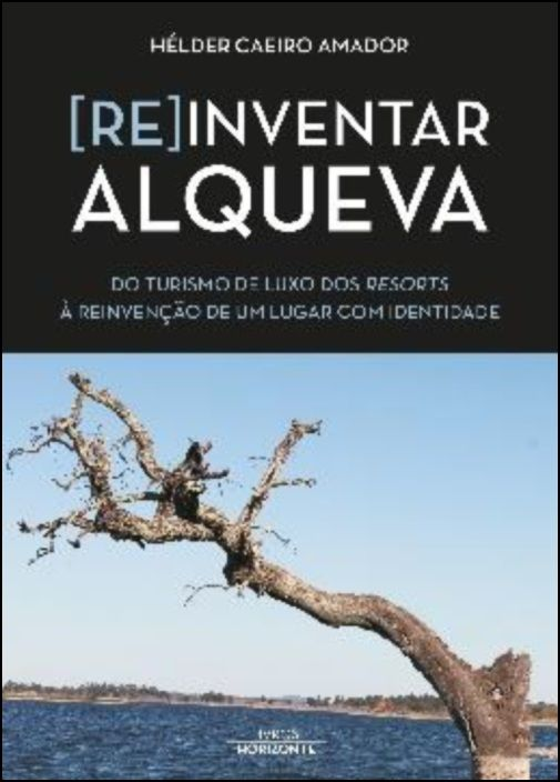 (Re)Inventar Alqueva: do turismo de luxo dos resorts à reinvenção de um lugar com identidade