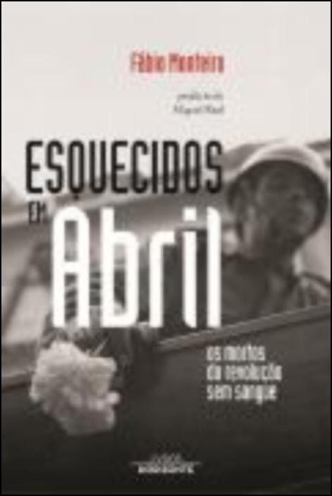 Esquecidos em Abril: os mortos da revolução sem sangue