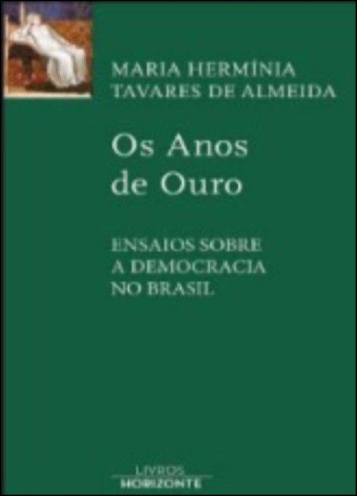 Os Anos de Ouro - Ensaios sobre a Democracia no Brasil