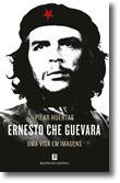 Ernesto Che Guevara - Uma Vida em Imagens
