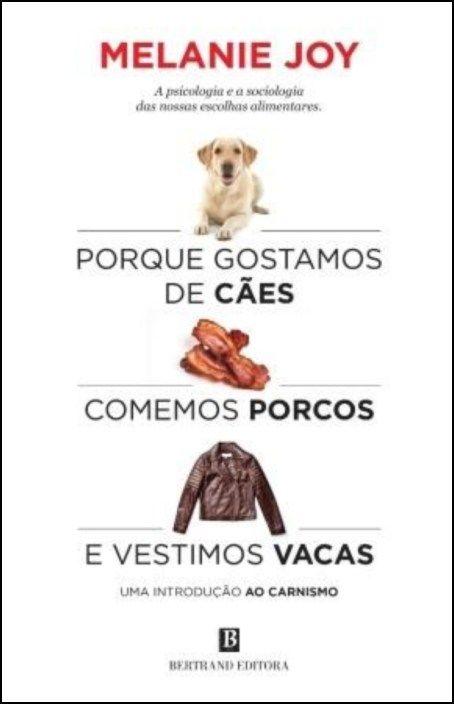 Porque Gostamos de Cães, Comemos Porcos e Vestimos Vacas: uma introdução ao carnismo