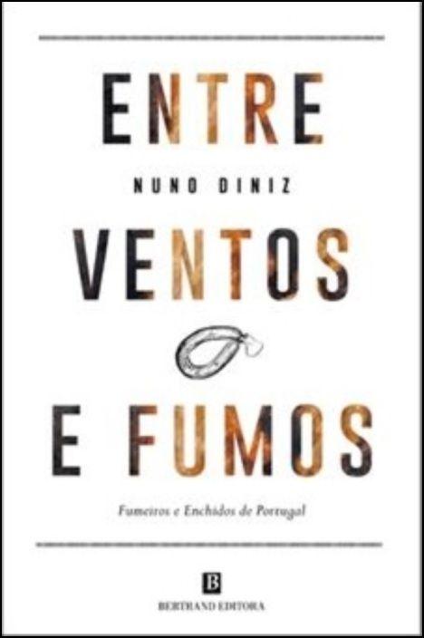 Entre Ventos e Fumos - Fumeiros e Enchidos de Portugal