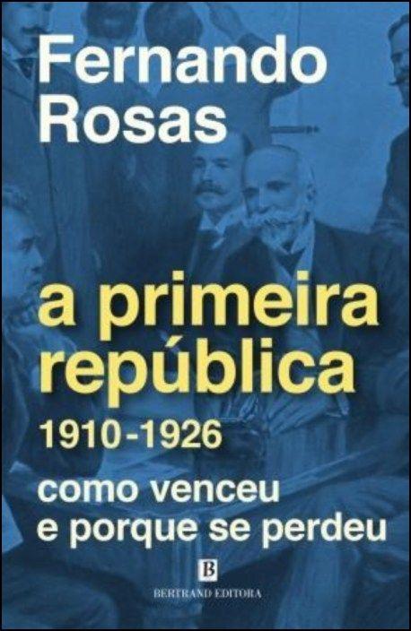 A Primeira República (1910-1926): como venceu e porque se perdeu