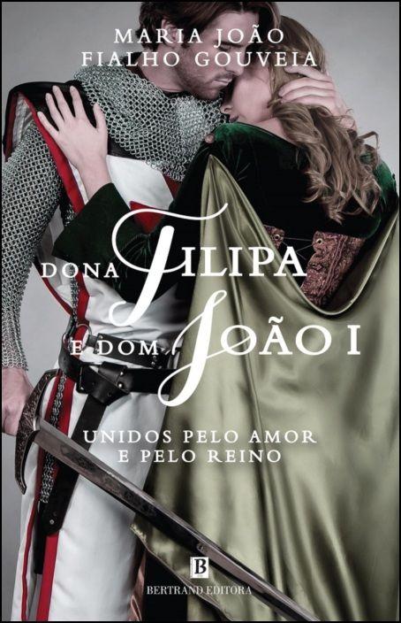 Dona Filipa e Dom João I - Unidos pelo Amor e pelo Reino