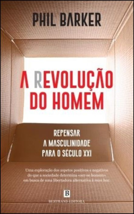 A (R)evolução do Homem - Repensar a Masculinidade para o Século XXI
