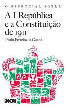 O Essencial Sobre a I República e a Constituição de 1911