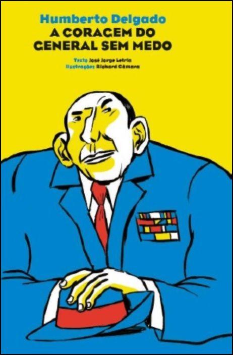 Humberto Delgado - A Coragem do General sem Medo