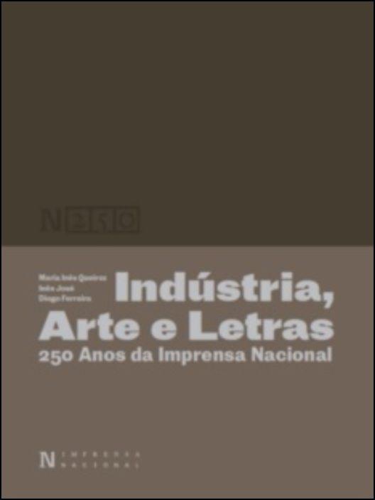 Indústria, Arte e Letras - 250 Anos da Imprensa Nacional