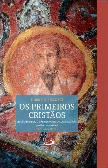 Os Primeiros Cristãos, As Histórias, Os Monumentos, As Figuras