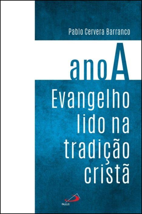 Evangelho Lido na Tradição Cristã - Ano A