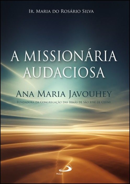 A Missionária Audaciosa - Ana Maria Javouhey