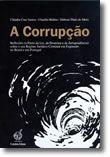 A Corrupção - Reflexões (a Partir da Lei, da Doutrina e da Jurisprudência) sobre o seu Regime Jurídico-Criminal em Expansão no Brasil e em Portugal
