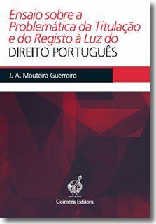 Ensaio sobre a Problemática da Titulação e do Registo à Luz do Direito Português