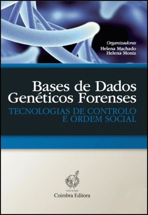 Bases de Dados Genéticos Forenses - Tecnologias de controlo e ordem social