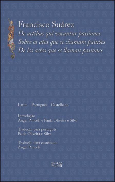 Sobre os Atos que se Chamam Paixões - Francisco Suarez