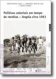 Políticas Coloniais em Tempo de Revoltas - Angola circa 1961