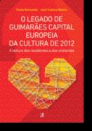 O Legado de Guimarães Capital Europeia da Cultura de 2012