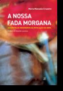 A Nossa Fada Morgana: viagem pelos imaginários da Revolução de Abril