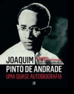 Joaquim Pinto de Andrade - Uma Quase Autobiografia