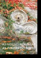As Nossas Memórias: as fontes do Porto - Vol. II