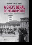 A Greve Geral de 1903 no Porto: um estudo de história, comunicação e sociologia