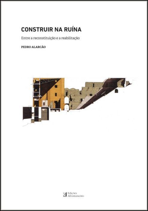 Construir na Ruína - Entre a Reconstituição e a Reabilitação