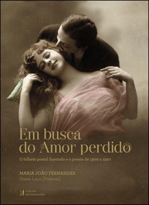 Em Busca do Amor Perdido: o bilhete postal ilustrado e a poesia de 1900 a 1920