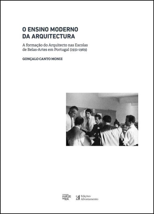 O Ensino Moderno da Arquitectura: a formação do arquitecto nas escolas de belas-artes em Portugal (1931-1969)