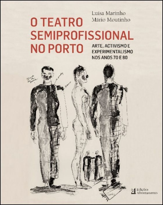 O Teatro Semiprofissional no Porto - Arte, Activismo e Experimentalismo nos Anos 70 e 80