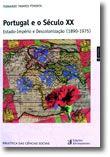Portugal e o Século XX - Estado-Império e Descolonização (1890-1975)