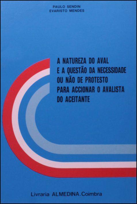 A Natureza do Aval e a Questão de Necessidade ou Não do Protesto Para Accionar o Avalista do Aceitante